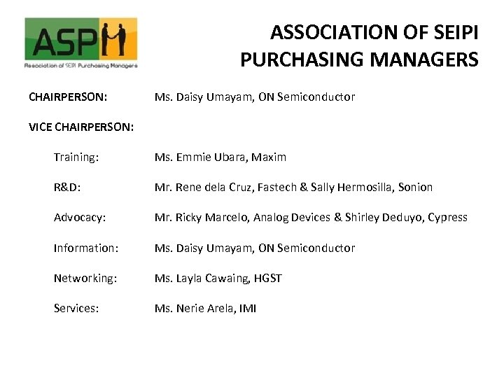 ASSOCIATION OF SEIPI PURCHASING MANAGERS CHAIRPERSON: Ms. Daisy Umayam, ON Semiconductor VICE CHAIRPERSON: Training: