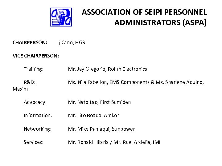 ASSOCIATION OF SEIPI PERSONNEL ADMINISTRATORS (ASPA) CHAIRPERSON: Jj Cano, HGST VICE CHAIRPERSON: Training: R&D: