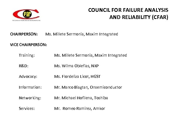 COUNCIL FOR FAILURE ANALYSIS AND RELIABILITY (CFAR) CHAIRPERSON: Ms. Millete Sermonia, Maxim Integrated VICE
