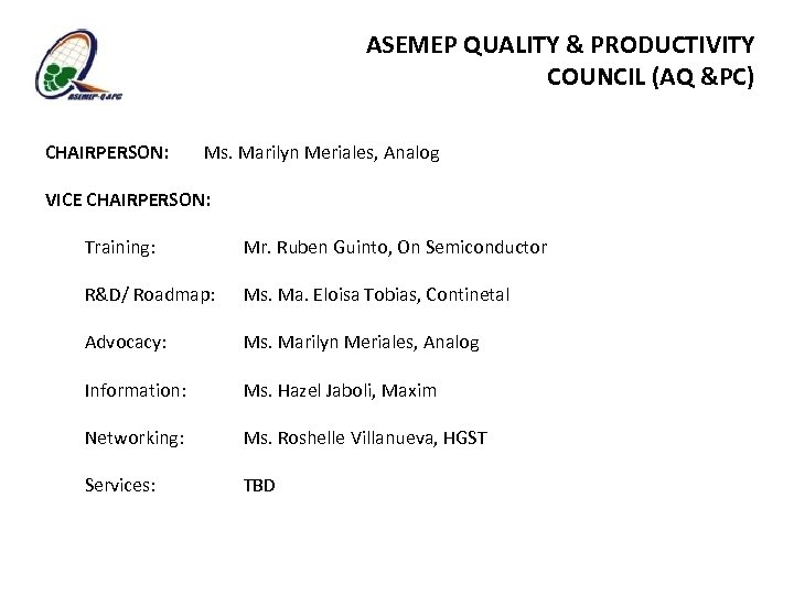 ASEMEP QUALITY & PRODUCTIVITY COUNCIL (AQ &PC) CHAIRPERSON: Ms. Marilyn Meriales, Analog VICE CHAIRPERSON:
