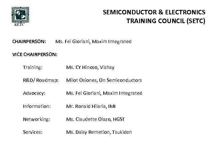 SEMICONDUCTOR & ELECTRONICS TRAINING COUNCIL (SETC) CHAIRPERSON: Ms. Fei Gloriani, Maxim Integrated VICE CHAIRPERSON: