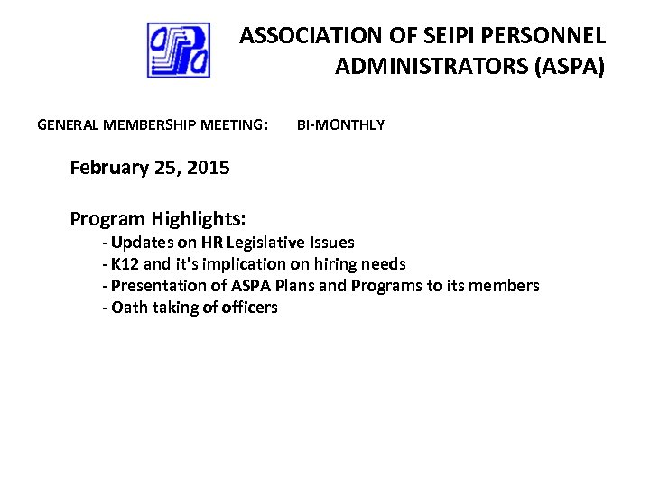ASSOCIATION OF SEIPI PERSONNEL ADMINISTRATORS (ASPA) GENERAL MEMBERSHIP MEETING: BI-MONTHLY February 25, 2015 Program