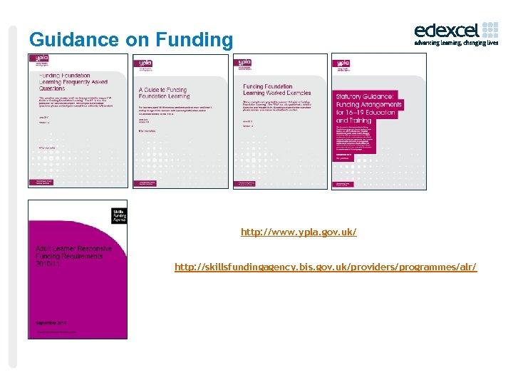 Guidance on Funding http: //www. ypla. gov. uk/ http: //skillsfundingagency. bis. gov. uk/providers/programmes/alr/