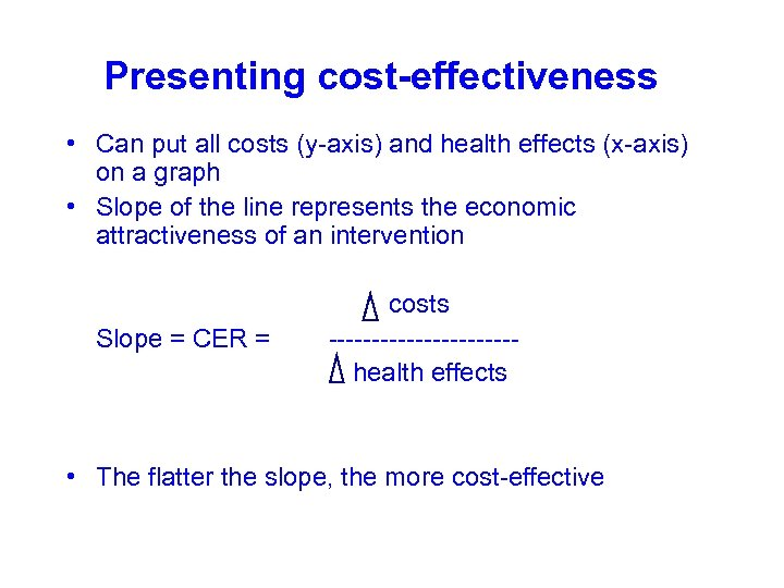 Presenting cost-effectiveness • Can put all costs (y-axis) and health effects (x-axis) on a