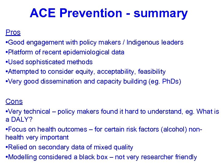 ACE Prevention - summary Pros • Good engagement with policy makers / Indigenous leaders