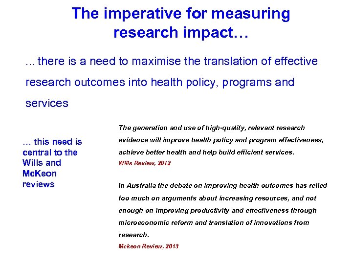 The imperative for measuring research impact… … there is a need to maximise the
