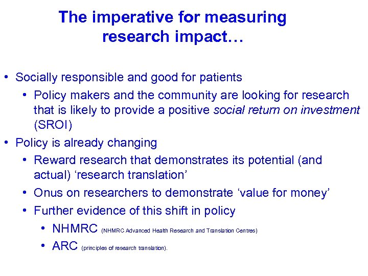The imperative for measuring research impact… • Socially responsible and good for patients •