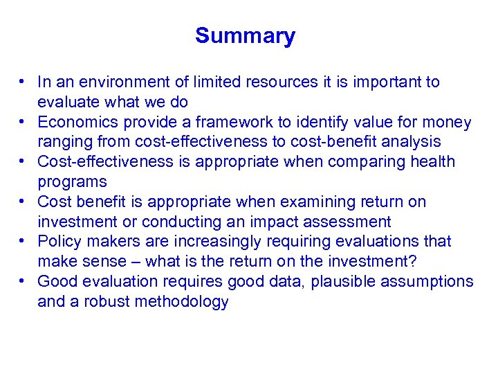 Summary • In an environment of limited resources it is important to evaluate what