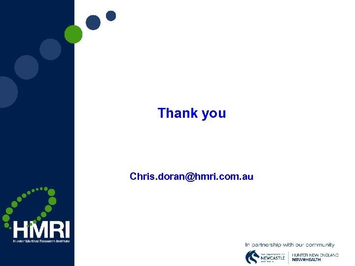 Thank you Chris. doran@hmri. com. au