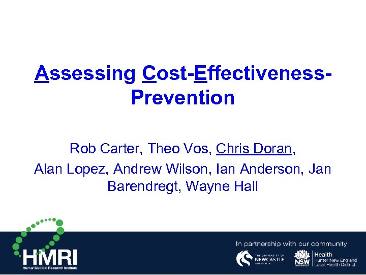 Assessing Cost-Effectiveness. Prevention Rob Carter, Theo Vos, Chris Doran, Alan Lopez, Andrew Wilson, Ian