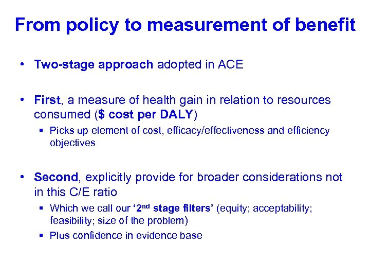 From policy to measurement of benefit • Two-stage approach adopted in ACE • First,
