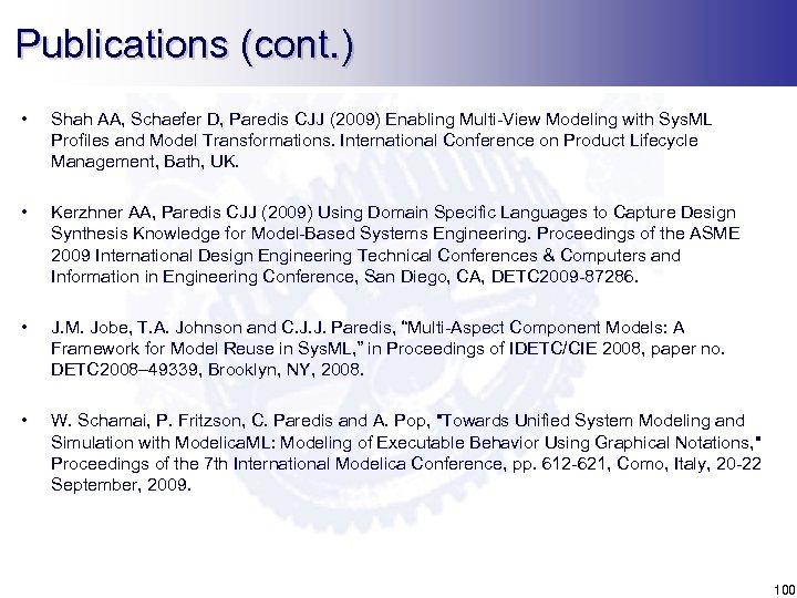 Publications (cont. ) • Shah AA, Schaefer D, Paredis CJJ (2009) Enabling Multi-View Modeling