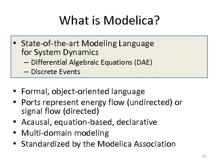 What is Modelica? • State-of-the-art Modeling Language for System Dynamics – Differential Algebraic Equations