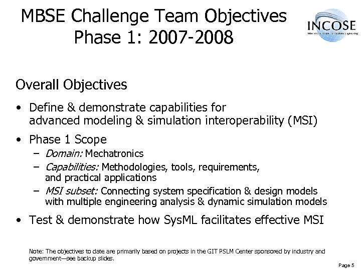 MBSE Challenge Team Objectives Phase 1: 2007 -2008 Overall Objectives • Define & demonstrate