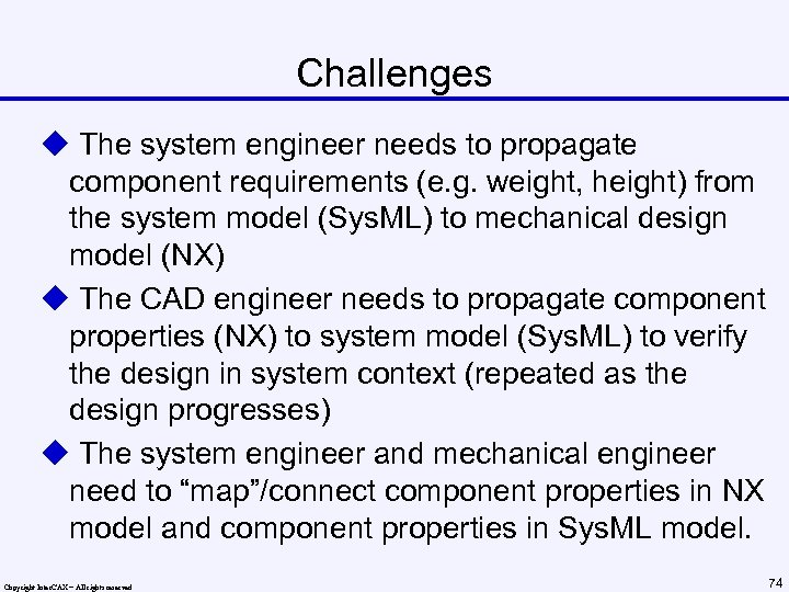 Challenges u The system engineer needs to propagate component requirements (e. g. weight, height)