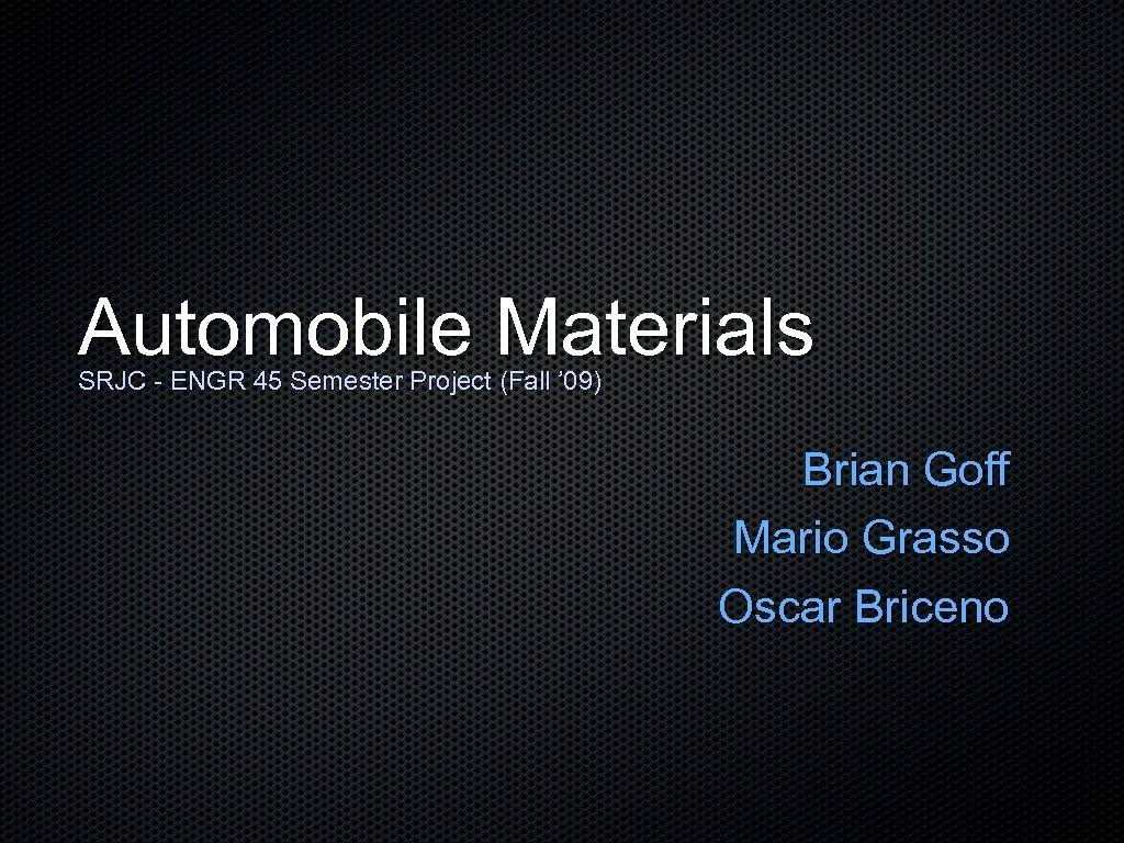 Automobile Materials SRJC - ENGR 45 Semester Project (Fall ' 09) Brian Goff Mario