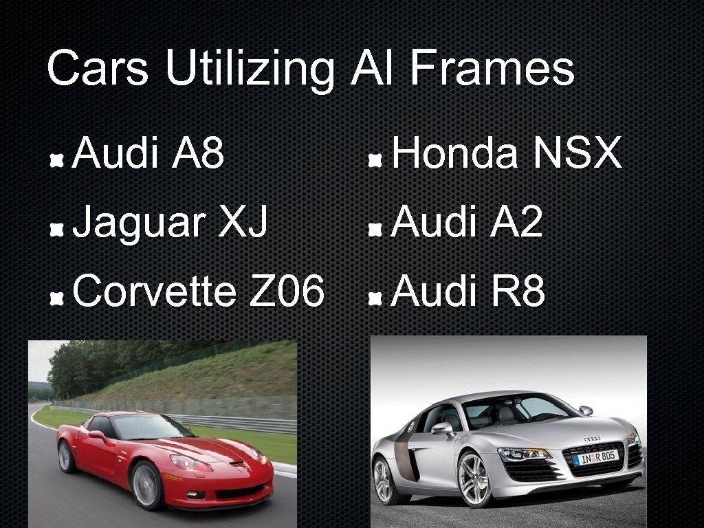 Cars Utilizing Al Frames Audi A 8 Honda NSX Jaguar XJ Audi A 2