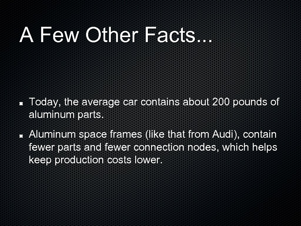 A Few Other Facts. . . Today, the average car contains about 200 pounds