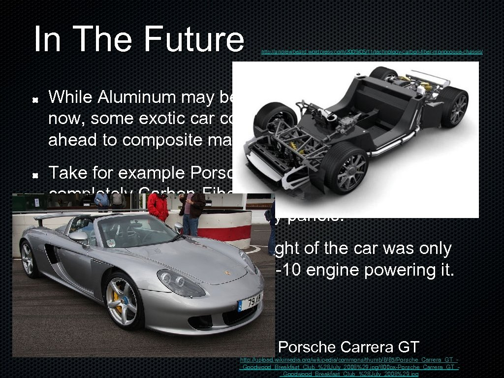 In The Future http: //andrewbeard. wordpress. com/2009/05/11/technology-carbon-fiber-monocoque-chassis/ While Aluminum may be the wave of