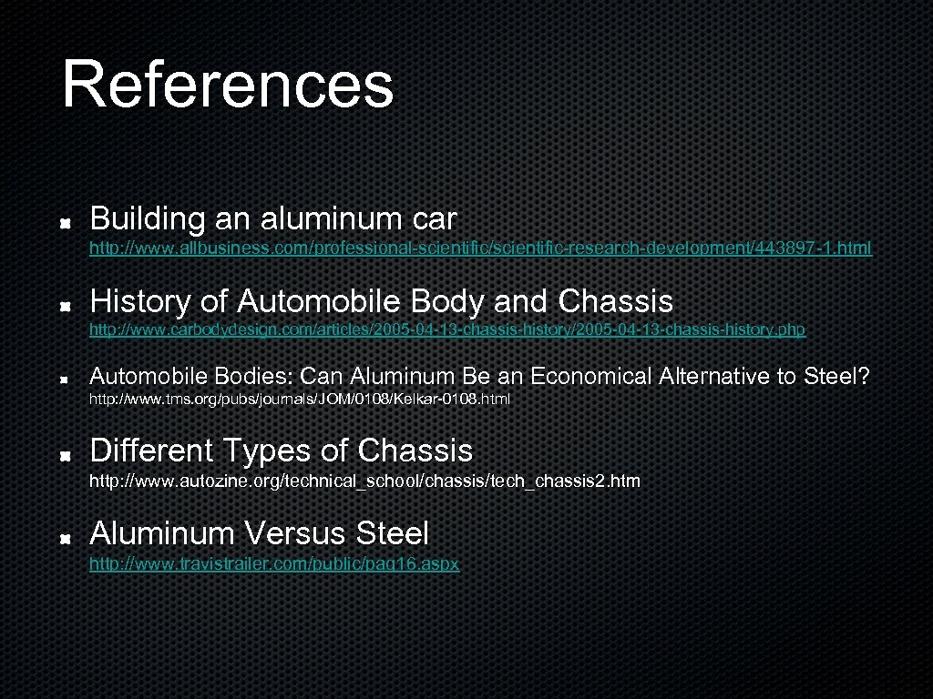 References Building an aluminum car http: //www. allbusiness. com/professional-scientific/scientific-research-development/443897 -1. html History of Automobile