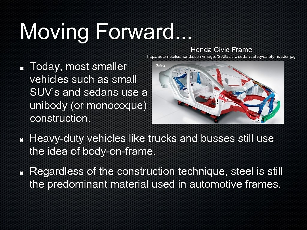 Moving Forward. . . Honda Civic Frame http: //automobiles. honda. com/images/2009/civic-sedan/safety-header. jpg Today, most