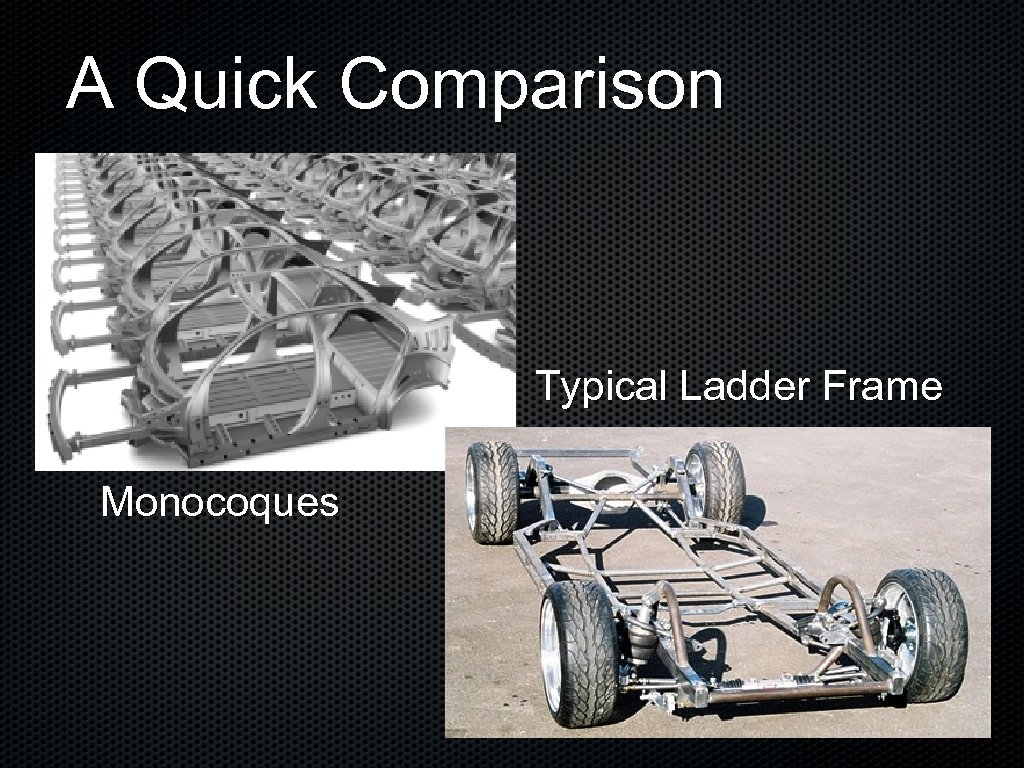 A Quick Comparison Typical Ladder Frame Monocoques