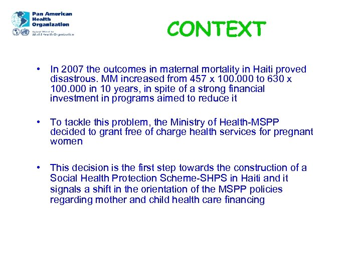 CONTEXT • In 2007 the outcomes in maternal mortality in Haiti proved disastrous. MM