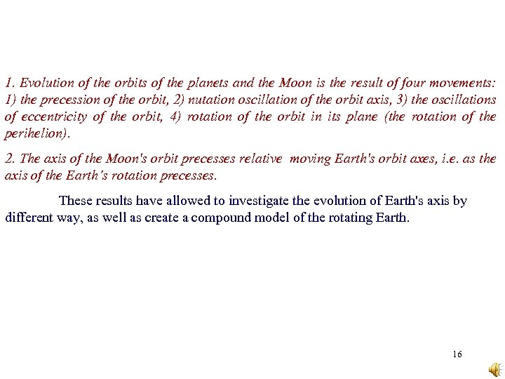 1. Evolution of the orbits of the planets and the Moon is the result