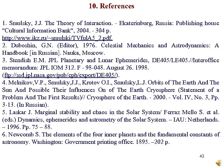 10. References 1. Smulsky, J. J. Theory of Interaction. - Ekaterinburg, Russia: Publishing house