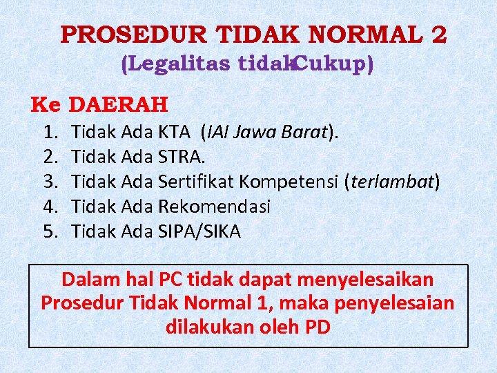 PROSEDUR TIDAK NORMAL 2 (Legalitas tidak Cukup) Ke 1. 2. 3. 4. 5. DAERAH