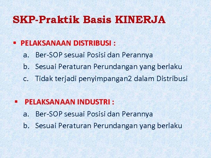 SKP-Praktik Basis KINERJA PELAKSANAAN DISTRIBUSI : a. Ber-SOP sesuai Posisi dan Perannya b. Sesuai