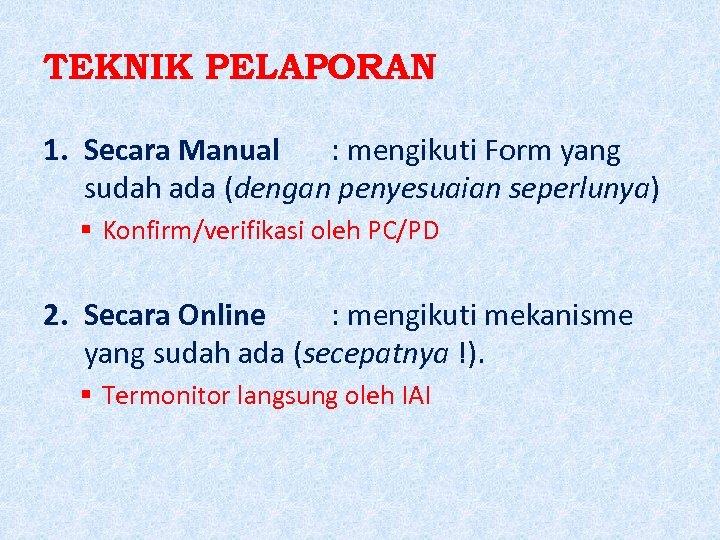 TEKNIK PELAPORAN 1. Secara Manual : mengikuti Form yang sudah ada (dengan penyesuaian seperlunya)