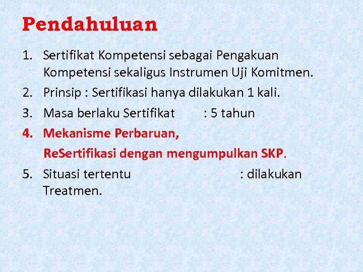 Pendahuluan 1. Sertifikat Kompetensi sebagai Pengakuan Kompetensi sekaligus Instrumen Uji Komitmen. 2. Prinsip :