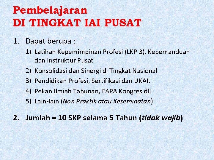 Pembelajaran DI TINGKAT IAI PUSAT 1. Dapat berupa : 1) Latihan Kepemimpinan Profesi (LKP