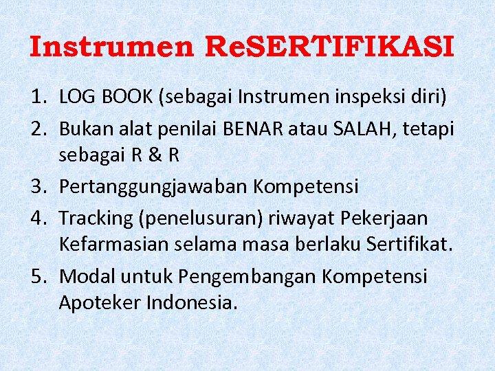 Instrumen Re. SERTIFIKASI 1. LOG BOOK (sebagai Instrumen inspeksi diri) 2. Bukan alat penilai