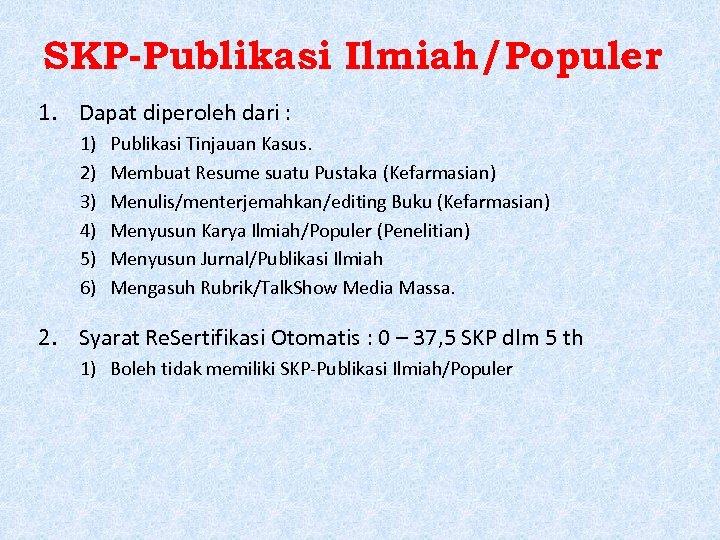 SKP-Publikasi Ilmiah/Populer 1. Dapat diperoleh dari : 1) 2) 3) 4) 5) 6) Publikasi