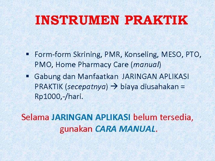 INSTRUMEN PRAKTIK Form-form Skrining, PMR, Konseling, MESO, PTO, PMO, Home Pharmacy Care (manual) Gabung