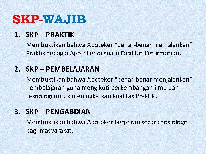 """SKP-WAJIB 1. SKP – PRAKTIK Membuktikan bahwa Apoteker """"benar-benar menjalankan"""" Praktik sebagai Apoteker di"""