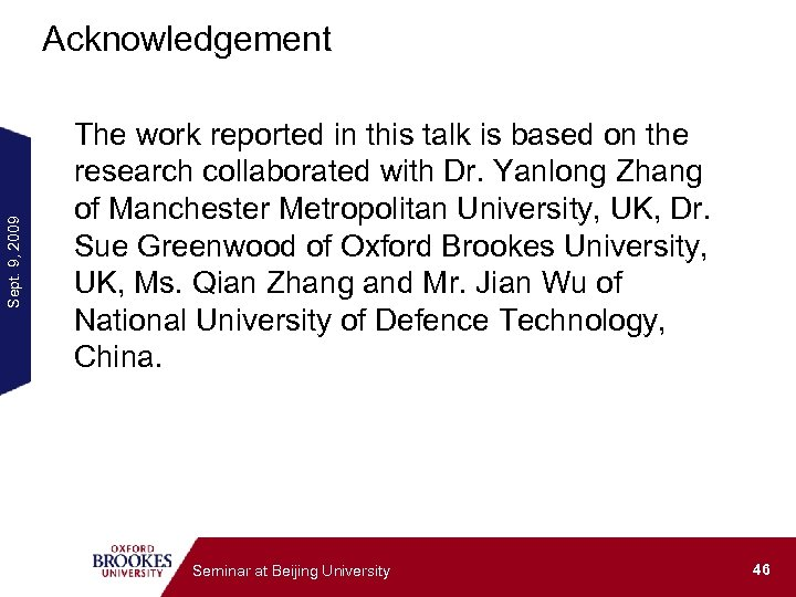Sept. 9, 2009 Acknowledgement The work reported in this talk is based on the