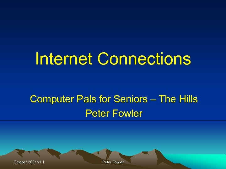 Internet Connections Computer Pals for Seniors – The Hills Peter Fowler October 2007 v