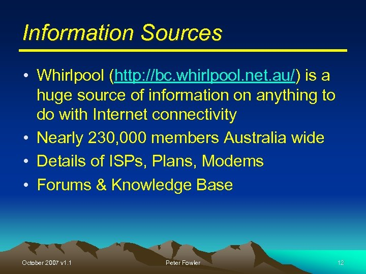 Information Sources • Whirlpool (http: //bc. whirlpool. net. au/) is a huge source of