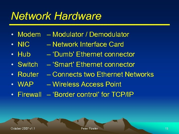 Network Hardware • • Modem NIC Hub Switch Router WAP Firewall October 2007 v