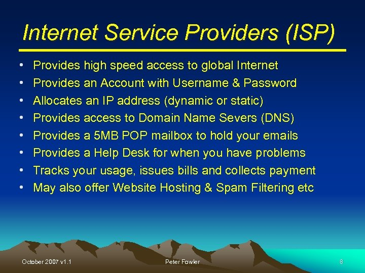 Internet Service Providers (ISP) • • Provides high speed access to global Internet Provides