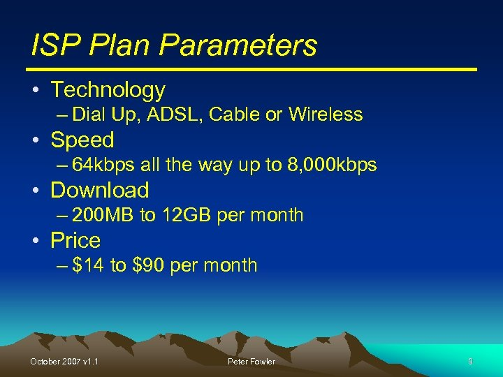 ISP Plan Parameters • Technology – Dial Up, ADSL, Cable or Wireless • Speed