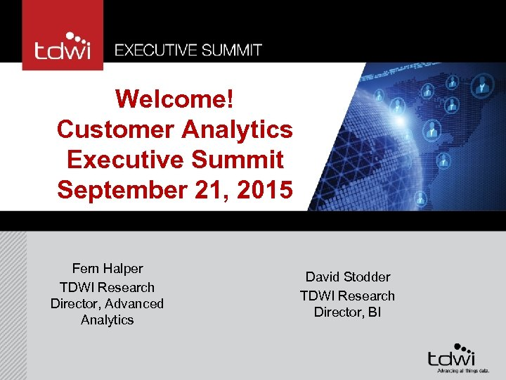 Welcome! Customer Analytics Executive Summit September 21, 2015 Fern Halper TDWI Research Director, Advanced