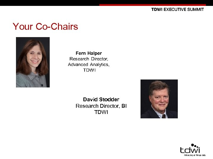 Your Co-Chairs David Stodder Research Director, BI TDWI 2