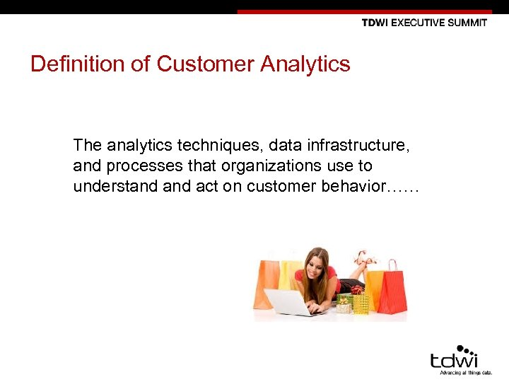 Definition of Customer Analytics The analytics techniques, data infrastructure, and processes that organizations use