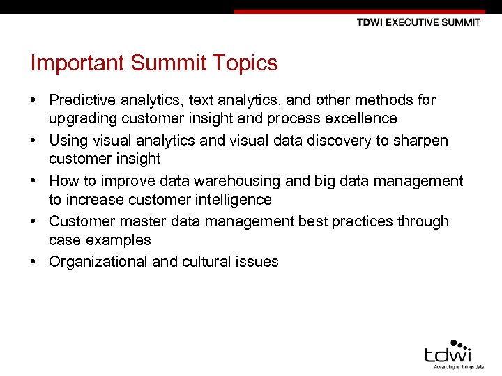 Important Summit Topics • Predictive analytics, text analytics, and other methods for upgrading customer