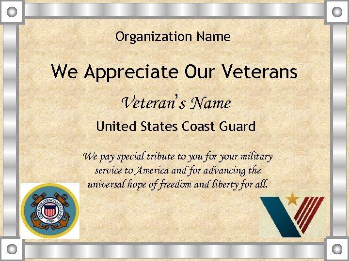Organization Name We Appreciate Our Veterans Veteran's Name United States Coast Guard We pay