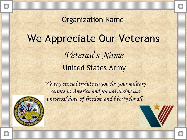 Organization Name We Appreciate Our Veterans Veteran's Name United States Army We pay special